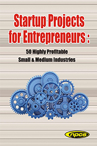 Startup Projects for Entrepreneurs: 50 Highly Profitable Small & Medium Industries (2nd Revised Edition)