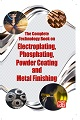 The Complete Technology Book on Electroplating, Phosphating, Powder Coating And Metal Finishing