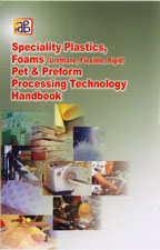 Speciality Plastics, Foams (Urethane, Flexible, Rigid) Pet & Preform Processing Technology Handbook