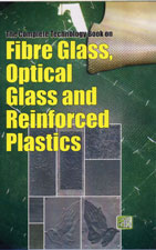 The Complete Technology Book on Fibre Glass, Optical Glass and Reinforced Plastics