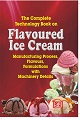 The Complete Technology Book on Flavoured Ice Cream (2nd Revised Edition)- Manufacturing Process, Flavours, Formulations with Machinery Details