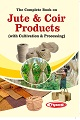The Complete Book on Jute & Coir Products (with Cultivation & Processing)