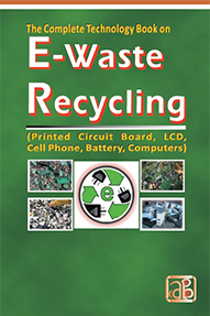 The Complete Technology Book on E-Waste Recycling (Printed Circuit Board, LCD, Cell Phone, Battery, Computers) 3rd Revised Edition
