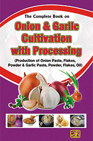 The Complete Book on Onion & Garlic Cultivation with Processing (Production of Onion Paste, Flakes, Powder & Garlic Paste, Powder, Flakes, Oil)