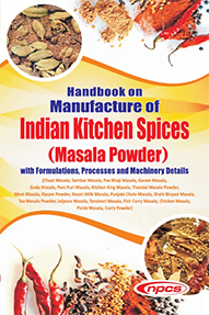 Handbook on Manufacture of Indian Kitchen Spices (Masala Powder) with Formulations, Processes and Machinery Details (Chaat Masala, Sambar Masala, Pav Bhaji Masala, Garam Masala, Goda Masala, Pani Puri Masala, Kitchen King Masala, Thandai Masala Powder...)