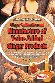 The Complete Book on Ginger Cultivation and Manufacture of Value Added Ginger Products (Ginger Storage, Ginger Oil, Ginger Powder, Ginger Paste, Ginger Beer, Instant Ginger Powder Drink and Dry Ginger from Green Ginger)